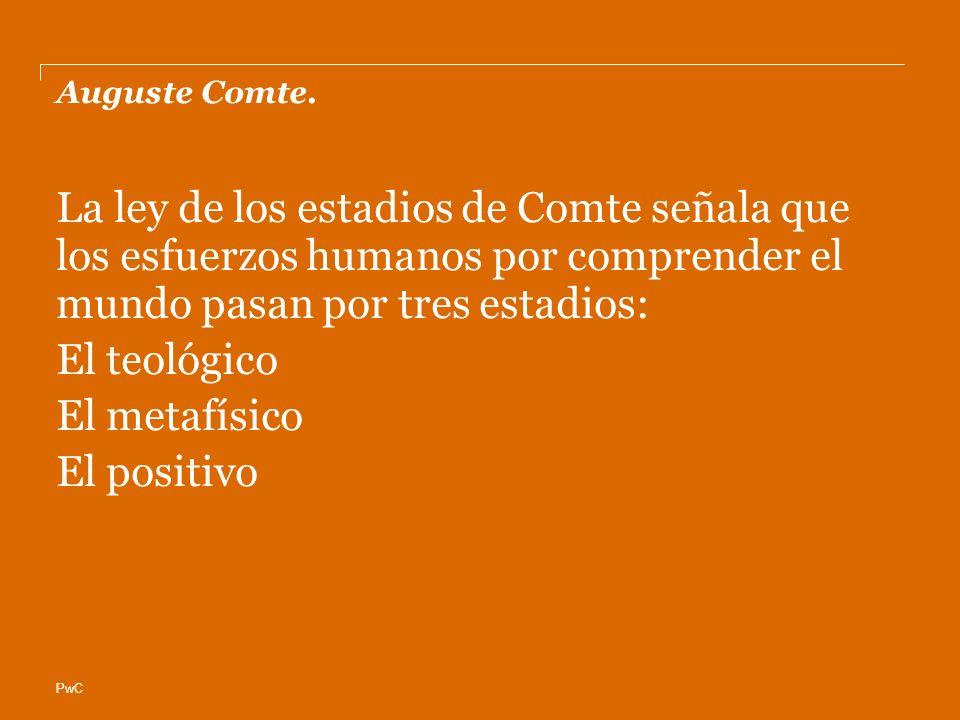 PwC Auguste Comte. La ley de los estadios de Comte señala que los esfuerzos humanos por comprender el mundo pasan por tres estadios: El teológico El m