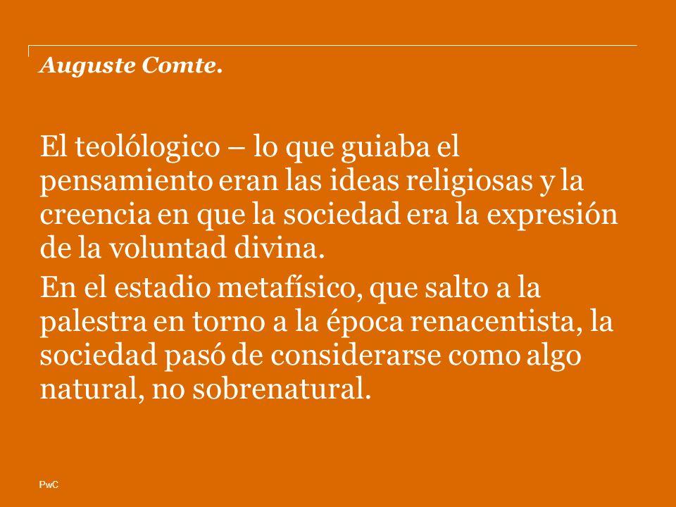 PwC Auguste Comte. El teolólogico – lo que guiaba el pensamiento eran las ideas religiosas y la creencia en que la sociedad era la expresión de la vol