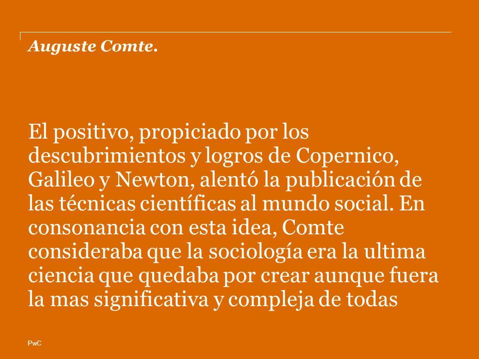 PwC Auguste Comte. El positivo, propiciado por los descubrimientos y logros de Copernico, Galileo y Newton, alentó la publicación de las técnicas cien