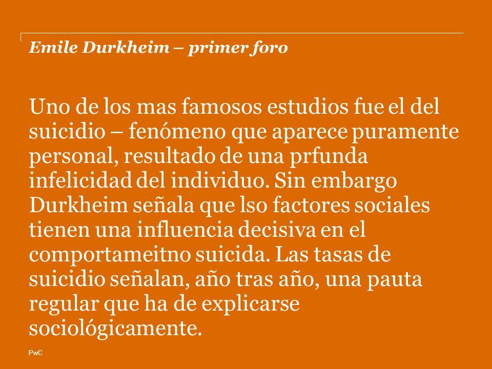PwC Emile Durkheim – primer foro Uno de los mas famosos estudios fue el del suicidio – fenómeno que aparece puramente personal, resultado de una prfunda infelicidad del individuo.