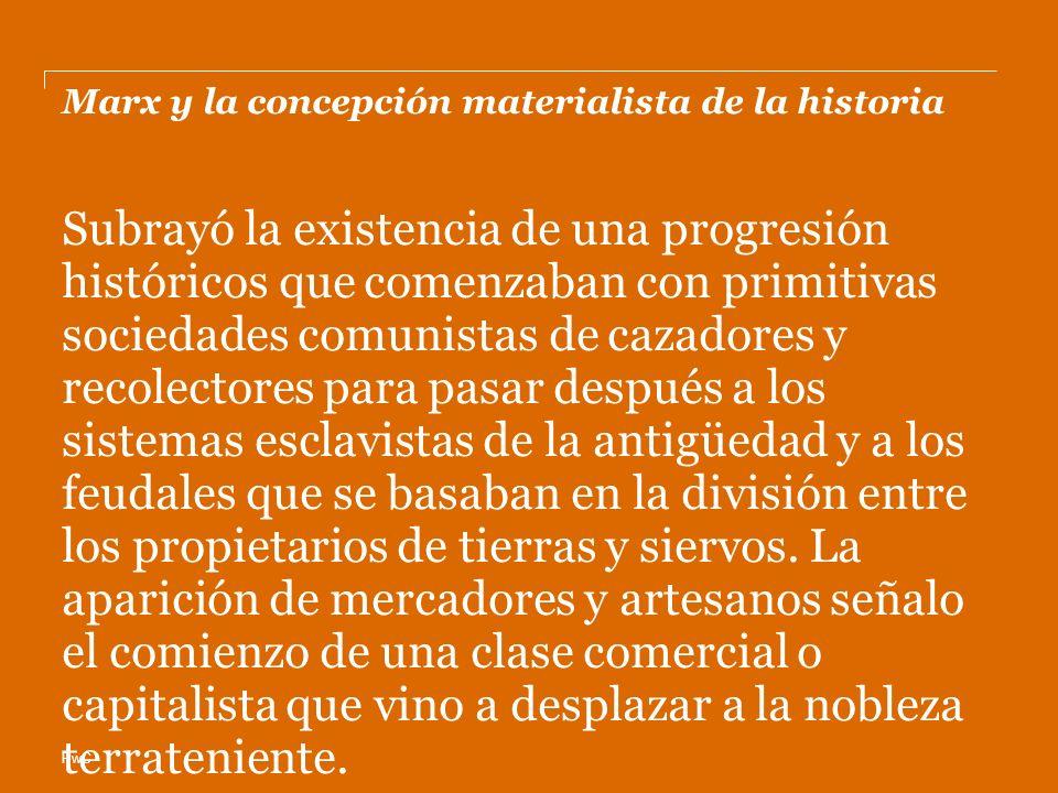 PwC Marx y la concepción materialista de la historia Subrayó la existencia de una progresión históricos que comenzaban con primitivas sociedades comun