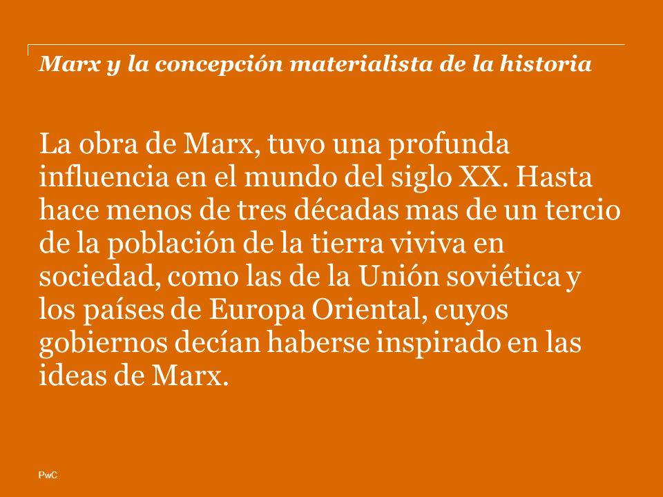 PwC Marx y la concepción materialista de la historia La obra de Marx, tuvo una profunda influencia en el mundo del siglo XX. Hasta hace menos de tres