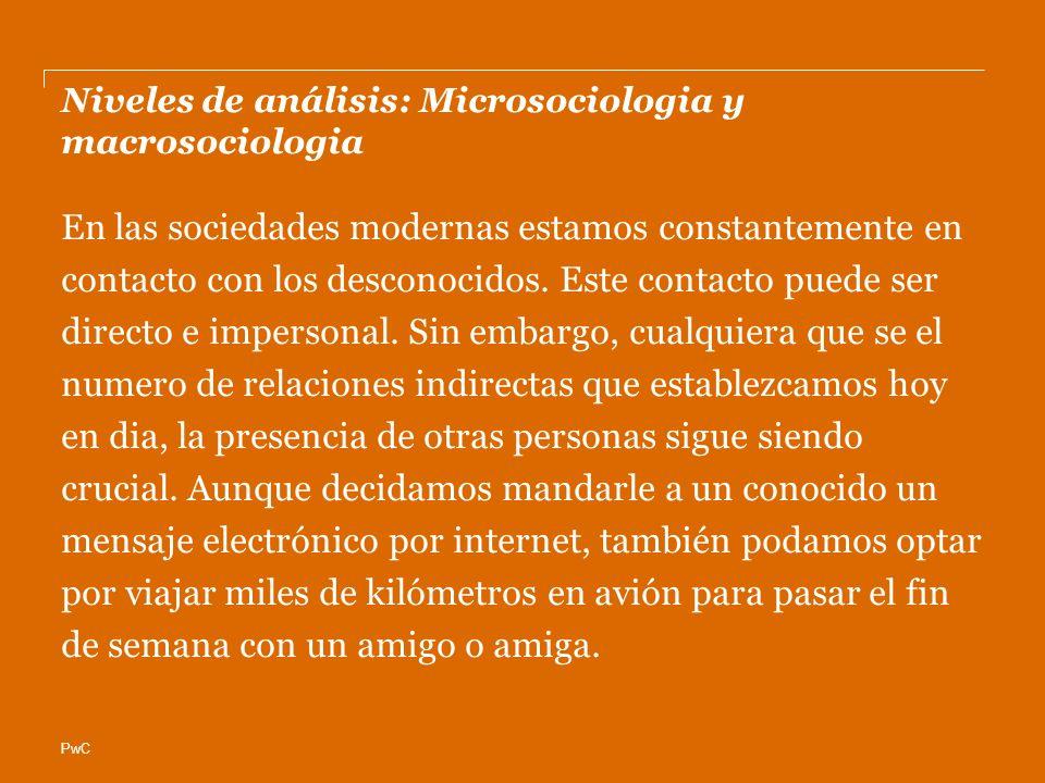PwC Niveles de análisis: Microsociologia y macrosociologia En las sociedades modernas estamos constantemente en contacto con los desconocidos.