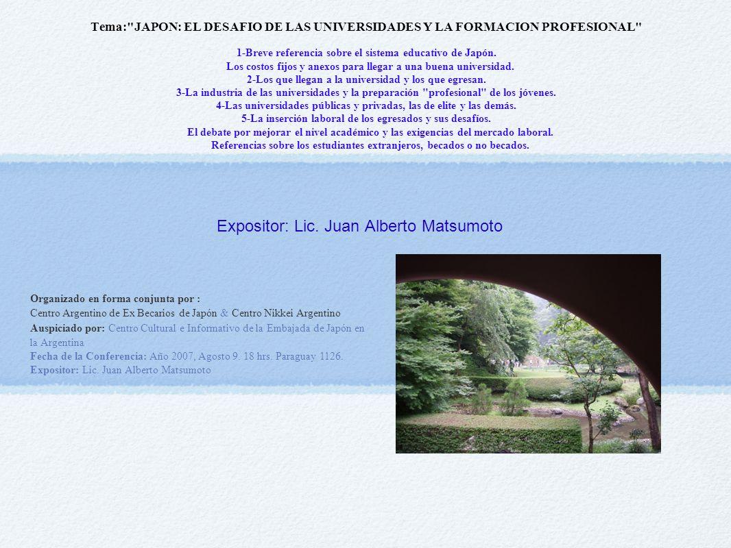 Organizado en forma conjunta por : Centro Argentino de Ex Becarios de Japón & Centro Nikkei Argentino Auspiciado por: Centro Cultural e Informativo de la Embajada de Japón en la Argentina Fecha de la Conferencia: Año 2007, Agosto 9.