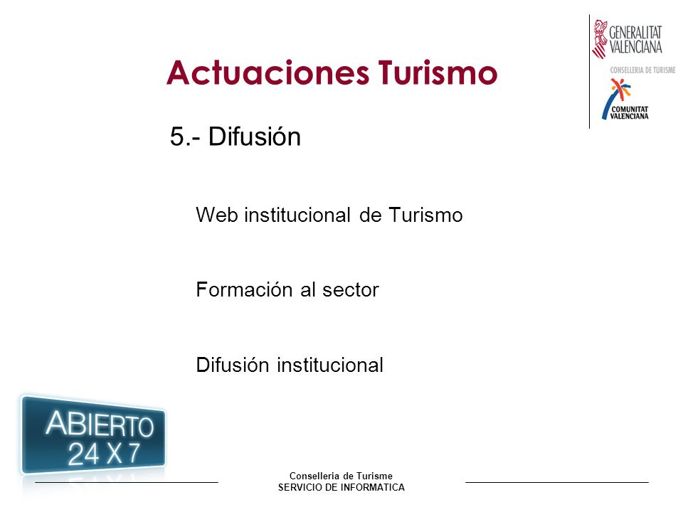 Conselleria de Turisme SERVICIO DE INFORMATICA Actuaciones Turismo 5.- Difusión Web institucional de Turismo Formación al sector Difusión instituciona