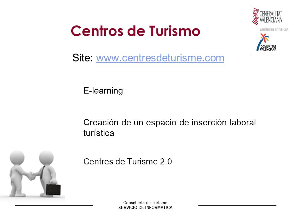 Conselleria de Turisme SERVICIO DE INFORMATICA Centros de Turismo Site: www.centresdeturisme.comwww.centresdeturisme.com E-learning Creación de un esp