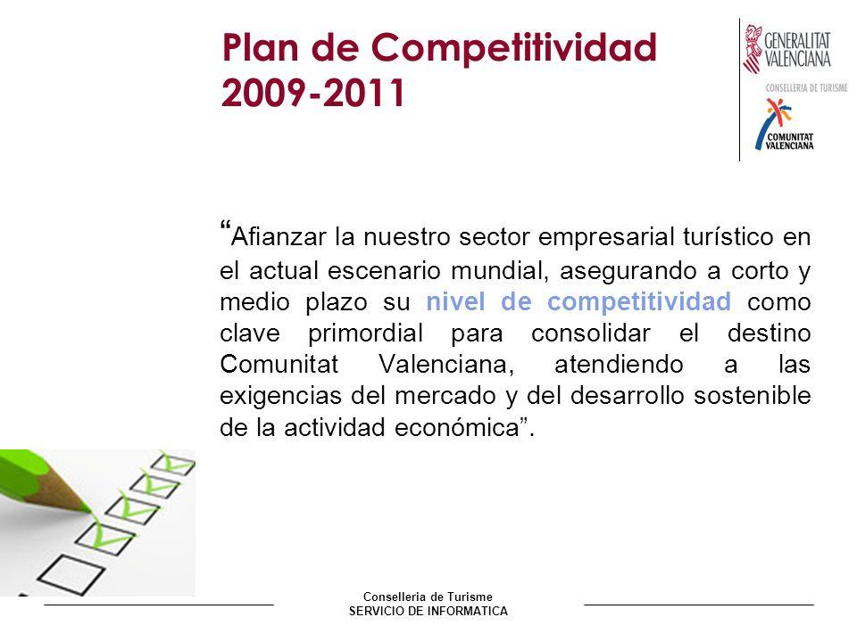 Conselleria de Turisme SERVICIO DE INFORMATICA Plan de Competitividad 2009-2011 Afianzar la nuestro sector empresarial turístico en el actual escenari