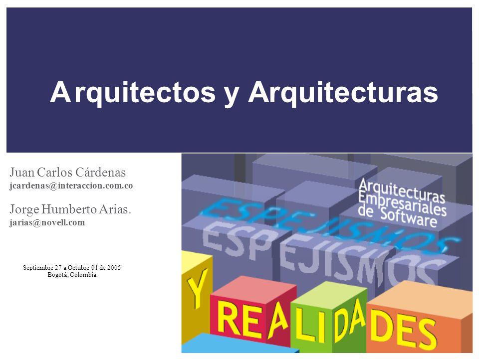 Septiembre 27 a Octubre 01 de 2005 Bogotá, Colombia Arquitectos y Arquitecturas Juan Carlos Cárdenas jcardenas@interaccion.com.co Jorge Humberto Arias