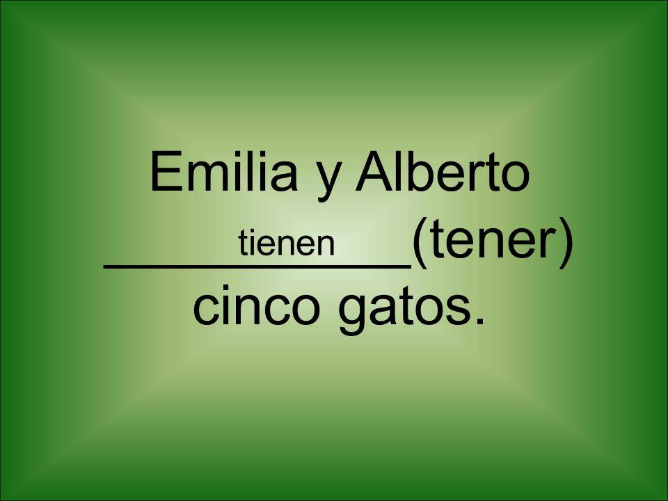 Emilia y Alberto __________(tener) cinco gatos. tienen
