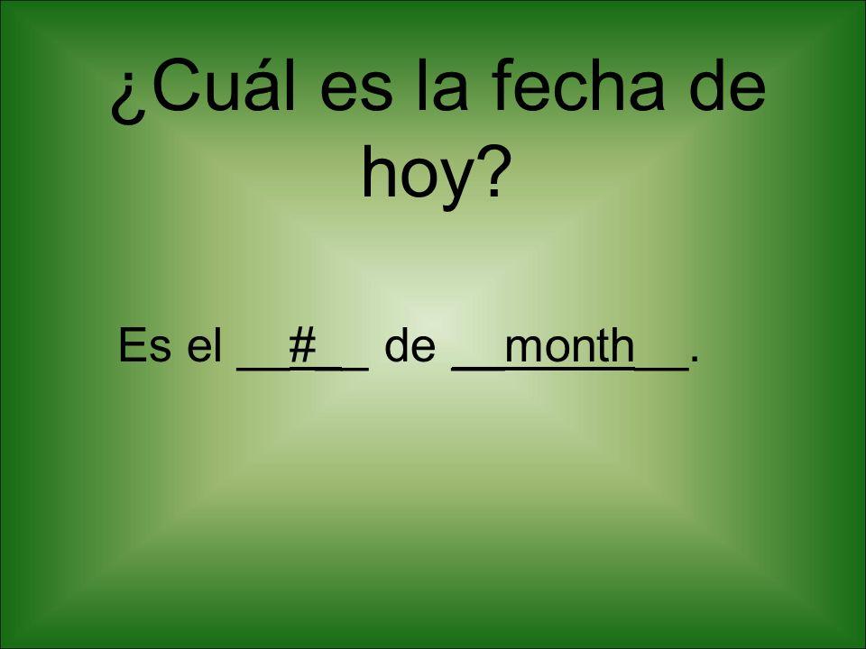 ¿Cuál es la fecha de hoy? Es el __#__ de __month__.