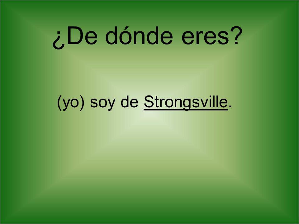 ¿De dónde eres? (yo) soy de Strongsville.