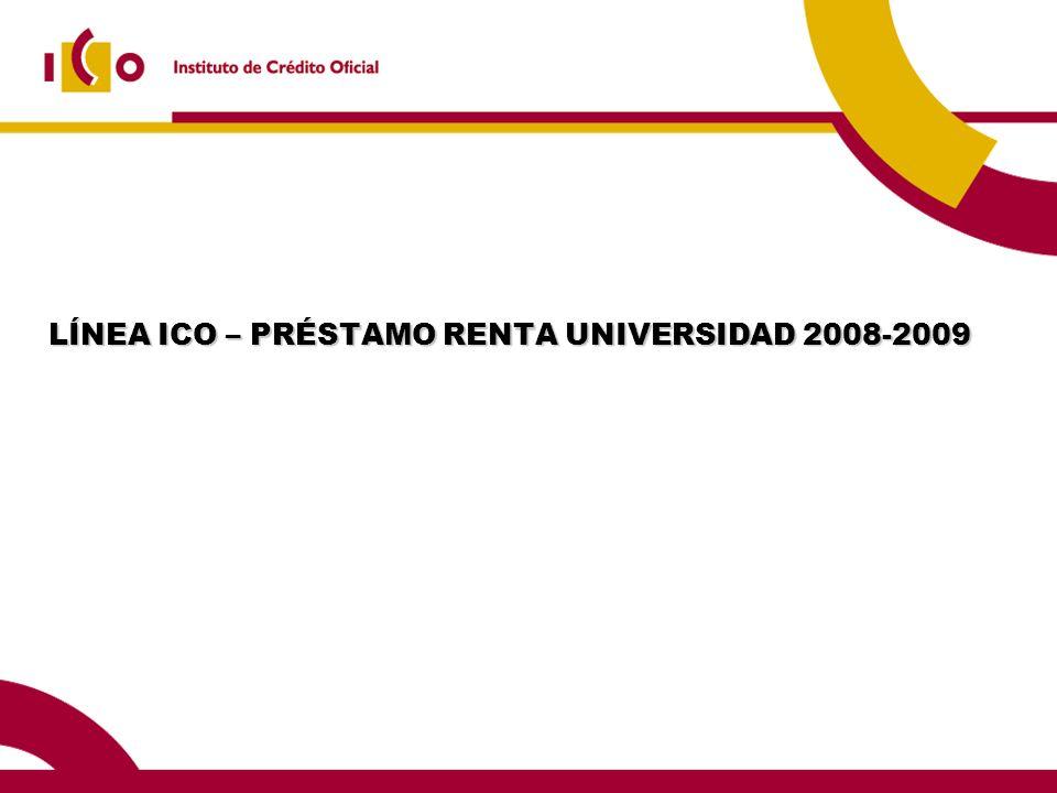 LÍNEA ICO – PRÉSTAMO RENTA UNIVERSIDAD 2008-2009 LÍNEA ICO – PRÉSTAMO RENTA UNIVERSIDAD 2008-2009
