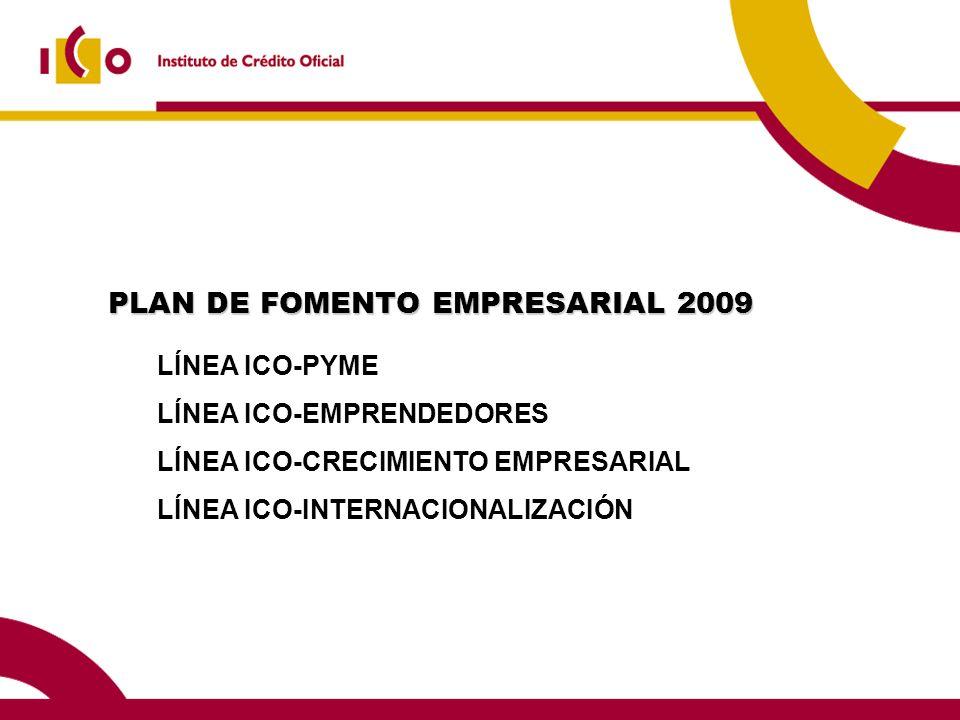 PLAN DE FOMENTO EMPRESARIAL 2009 LÍNEA ICO-PYME LÍNEA ICO-EMPRENDEDORES LÍNEA ICO-CRECIMIENTO EMPRESARIAL LÍNEA ICO-INTERNACIONALIZACIÓN