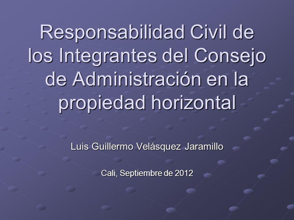 Responsabilidad Civil de los Integrantes del Consejo de Administración en la propiedad horizontal Luis Guillermo Velásquez Jaramillo Cali, Septiembre