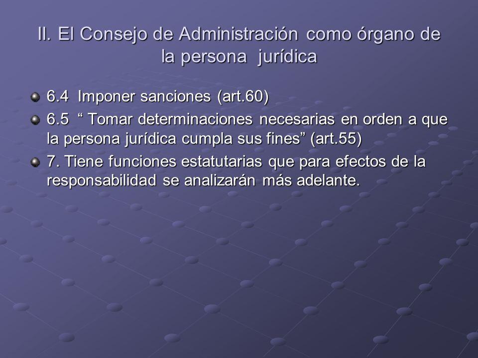 II. El Consejo de Administración como órgano de la persona jurídica 6.4 Imponer sanciones (art.60) 6.5 Tomar determinaciones necesarias en orden a que
