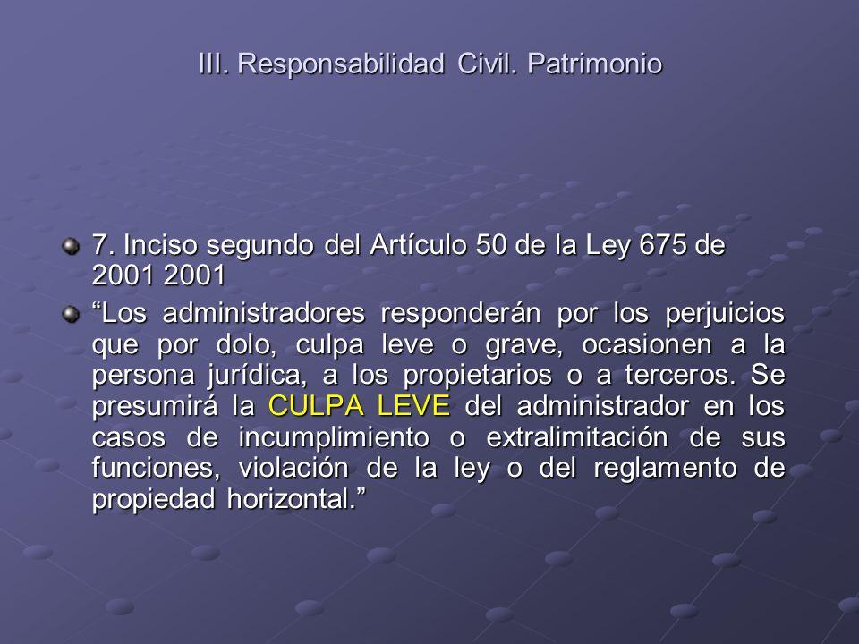 III. Responsabilidad Civil. Patrimonio 7. Inciso segundo del Artículo 50 de la Ley 675 de 2001 2001 Los administradores responderán por los perjuicios
