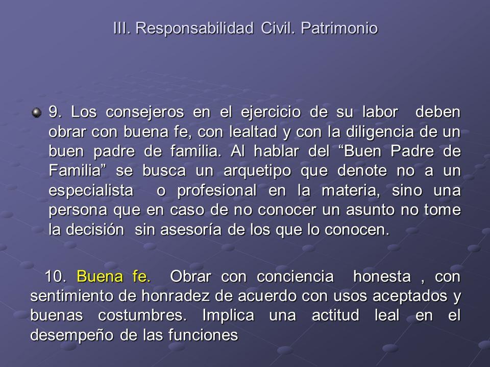 III. Responsabilidad Civil. Patrimonio 9. Los consejeros en el ejercicio de su labor deben obrar con buena fe, con lealtad y con la diligencia de un b