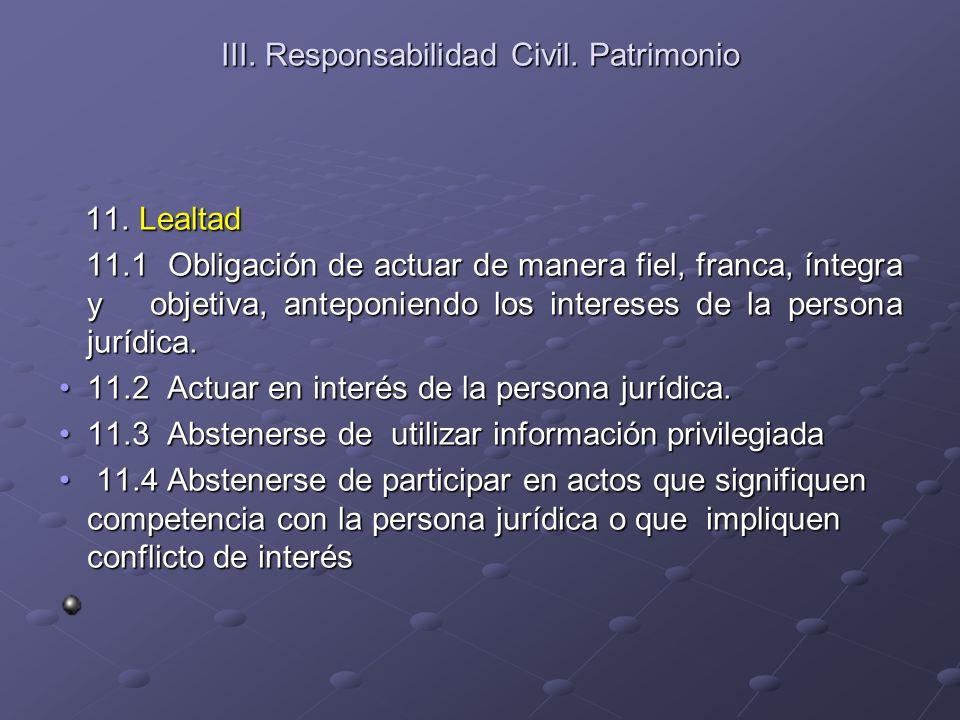 III. Responsabilidad Civil. Patrimonio 11. Lealtad 11. Lealtad 11.1 Obligación de actuar de manera fiel, franca, íntegra y objetiva, anteponiendo los