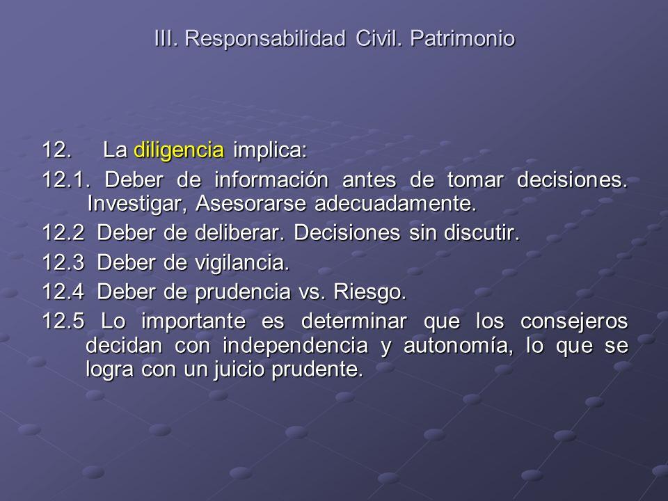 III. Responsabilidad Civil. Patrimonio 12. La diligencia implica: 12.1. Deber de información antes de tomar decisiones. Investigar, Asesorarse adecuad