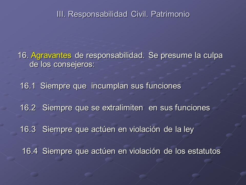 III. Responsabilidad Civil. Patrimonio 16. Agravantes de responsabilidad. Se presume la culpa de los consejeros: 16. Agravantes de responsabilidad. Se