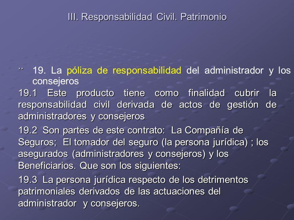 III. Responsabilidad Civil. Patrimonio.. 19.1 Este producto tiene como finalidad cubrir la responsabilidad civil derivada de actos de gestión de admin