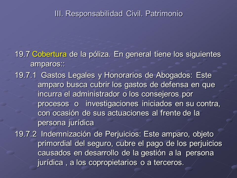 III. Responsabilidad Civil. Patrimonio 19.7 Cobertura de la póliza. En general tiene los siguientes amparos:: 19.7.1 Gastos Legales y Honorarios de Ab