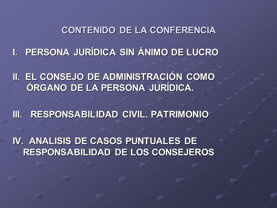 CONTENIDO DE LA CONFERENCIA I. PERSONA JURÍDICA SIN ÁNIMO DE LUCRO II. EL CONSEJO DE ADMINISTRACIÓN COMO ÓRGANO DE LA PERSONA JURÍDICA. III. RESPONSAB