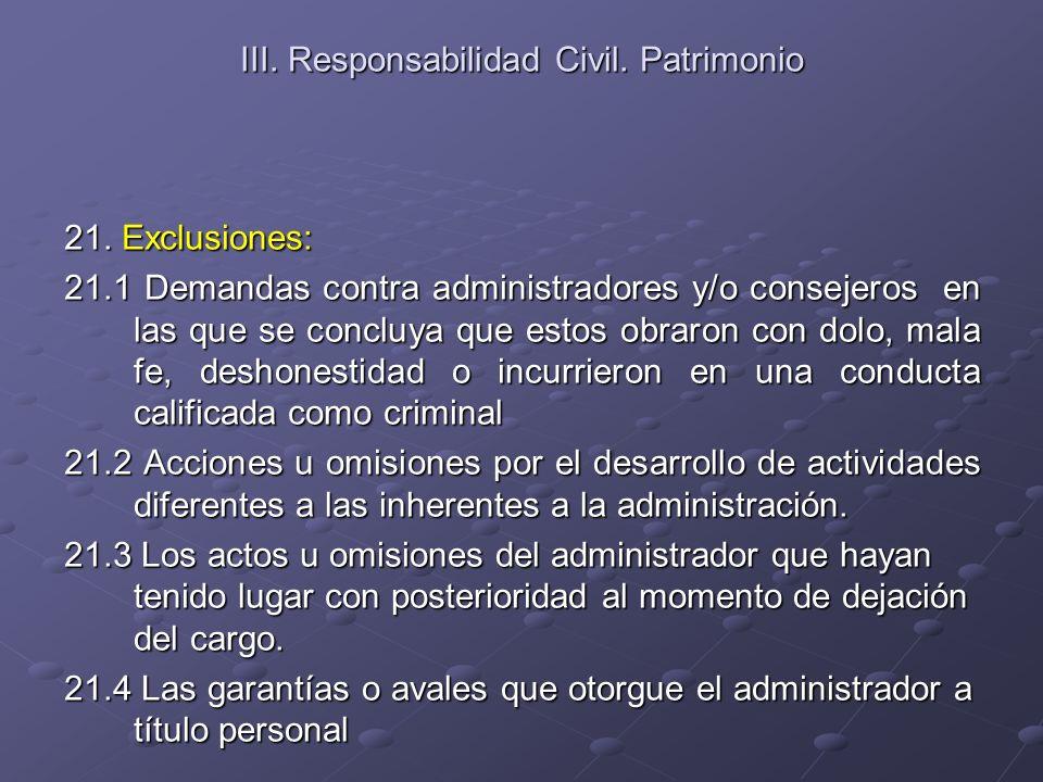 III. Responsabilidad Civil. Patrimonio 21. Exclusiones: 21.1 Demandas contra administradores y/o consejeros en las que se concluya que estos obraron c
