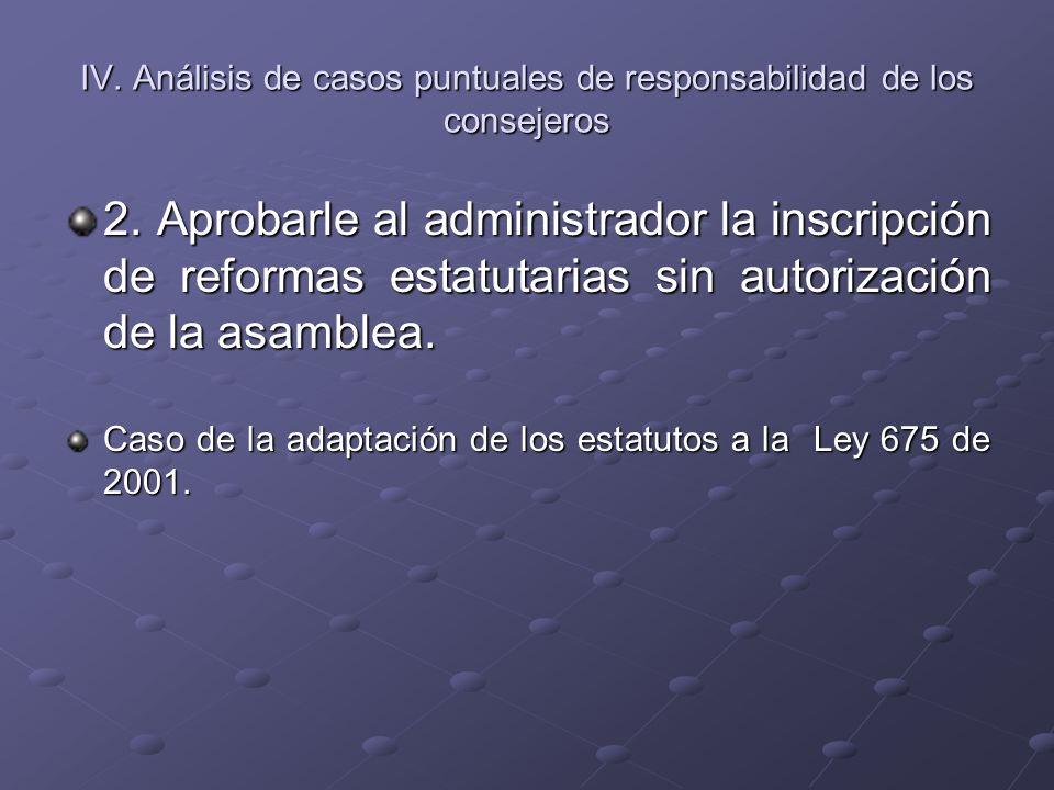 IV. Análisis de casos puntuales de responsabilidad de los consejeros 2. Aprobarle al administrador la inscripción de reformas estatutarias sin autoriz