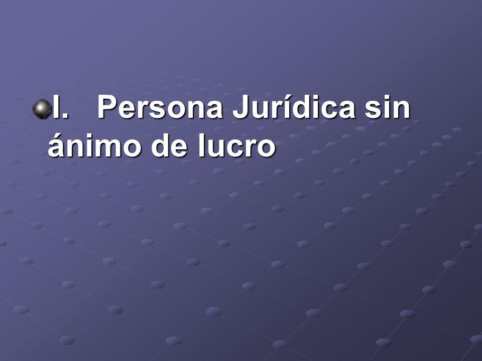I. Persona Jurídica sin ánimo de lucro