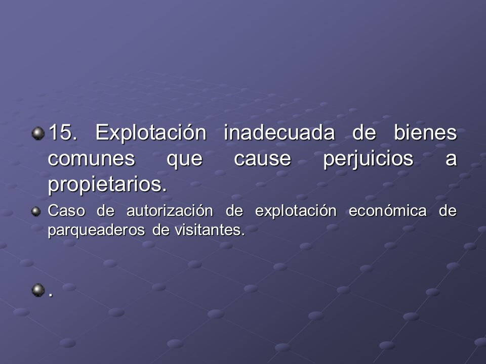 15. Explotación inadecuada de bienes comunes que cause perjuicios a propietarios. Caso de autorización de explotación económica de parqueaderos de vis