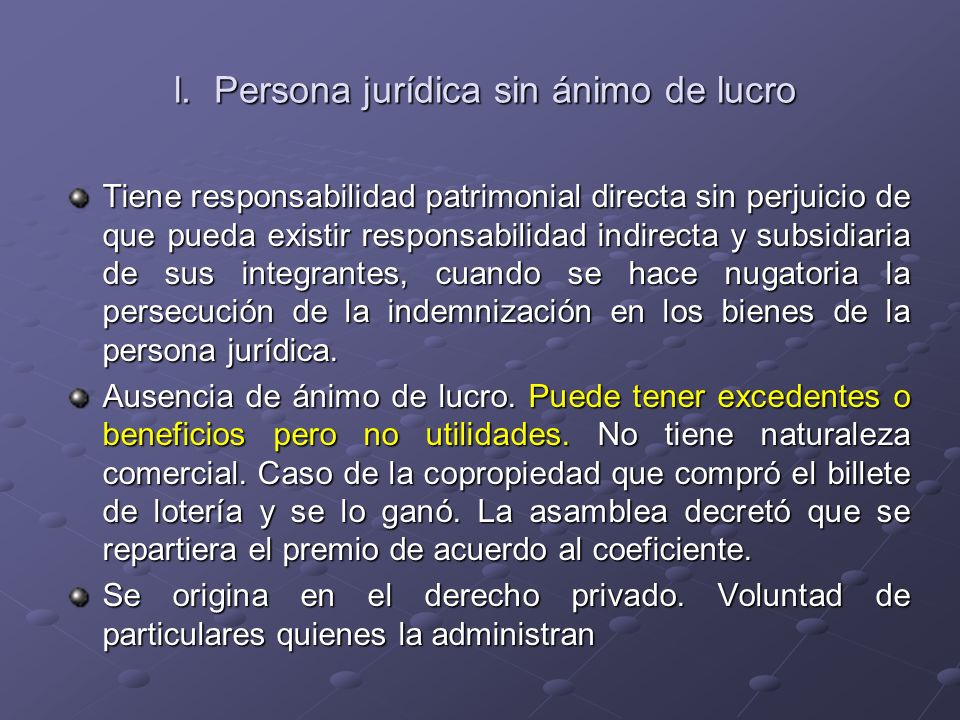 l. Persona jurídica sin ánimo de lucro l. Persona jurídica sin ánimo de lucro Tiene responsabilidad patrimonial directa sin perjuicio de que pueda exi