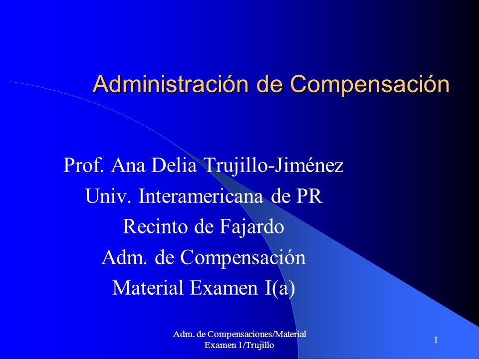 Adm. de Compensaciones/Material Examen 1/Trujillo 1 Administración de Compensación Prof. Ana Delia Trujillo-Jiménez Univ. Interamericana de PR Recinto