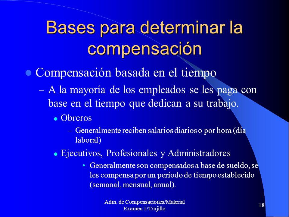 Adm. de Compensaciones/Material Examen 1/Trujillo 18 Bases para determinar la compensación Compensación basada en el tiempo – A la mayoría de los empl