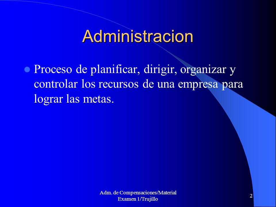 Adm. de Compensaciones/Material Examen 1/Trujillo 2 Administracion Proceso de planificar, dirigir, organizar y controlar los recursos de una empresa p