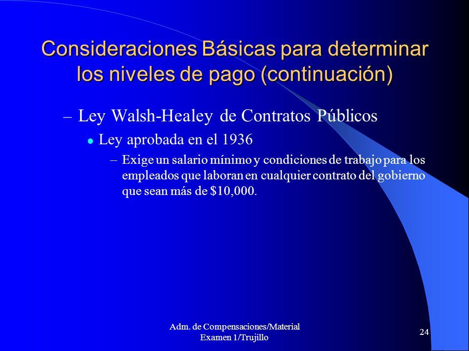Adm. de Compensaciones/Material Examen 1/Trujillo 24 Consideraciones Básicas para determinar los niveles de pago (continuación) – Ley Walsh-Healey de