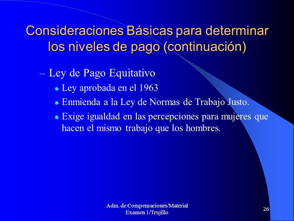 Adm. de Compensaciones/Material Examen 1/Trujillo 26 Consideraciones Básicas para determinar los niveles de pago (continuación) – Ley de Pago Equitati