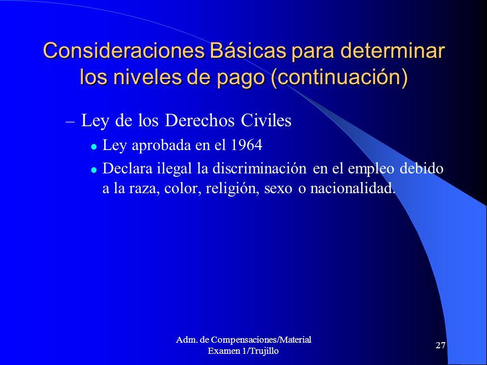 Adm. de Compensaciones/Material Examen 1/Trujillo 27 Consideraciones Básicas para determinar los niveles de pago (continuación) – Ley de los Derechos
