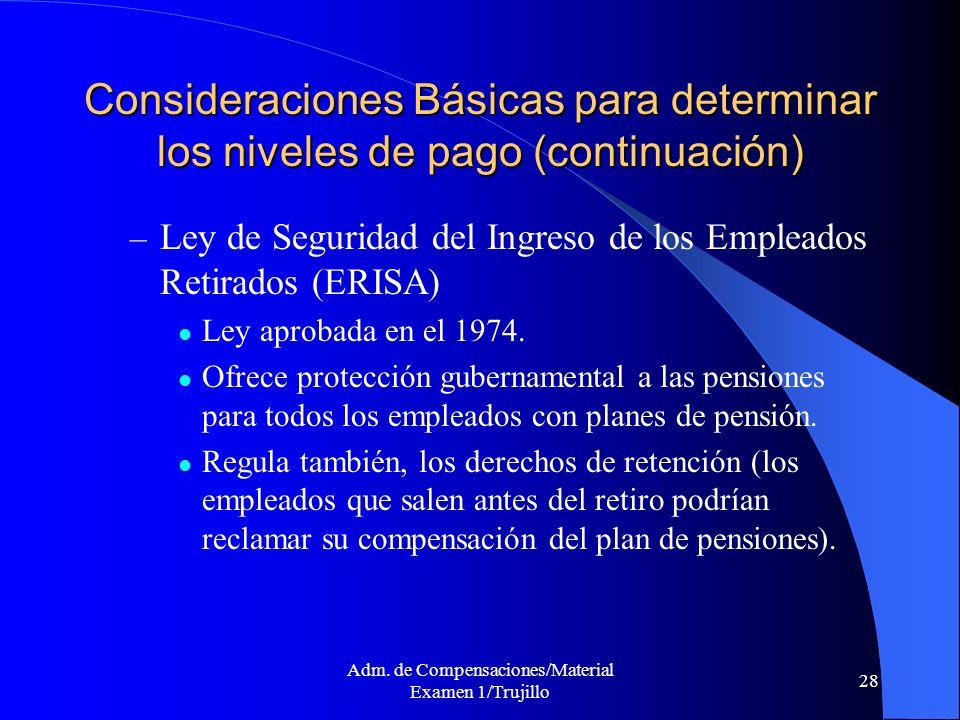Adm. de Compensaciones/Material Examen 1/Trujillo 28 Consideraciones Básicas para determinar los niveles de pago (continuación) – Ley de Seguridad del