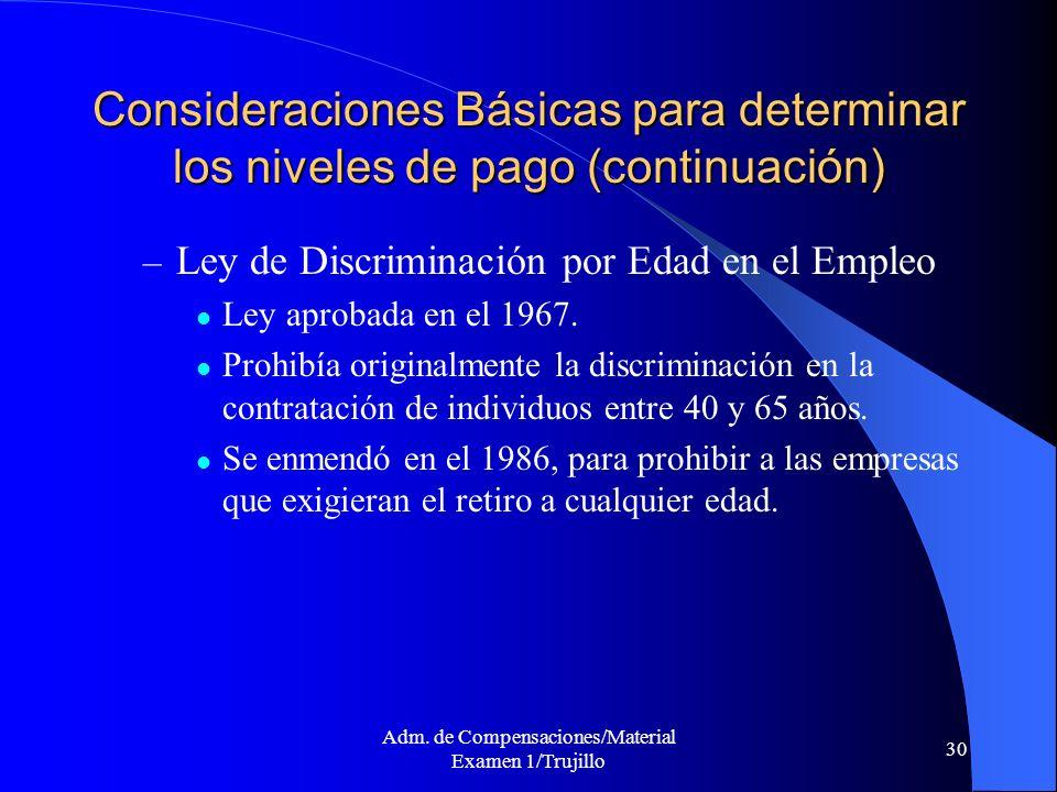 Adm. de Compensaciones/Material Examen 1/Trujillo 30 Consideraciones Básicas para determinar los niveles de pago (continuación) – Ley de Discriminació
