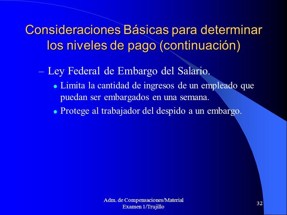 Adm. de Compensaciones/Material Examen 1/Trujillo 32 Consideraciones Básicas para determinar los niveles de pago (continuación) – Ley Federal de Embar