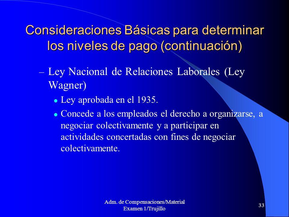 Adm. de Compensaciones/Material Examen 1/Trujillo 33 Consideraciones Básicas para determinar los niveles de pago (continuación) – Ley Nacional de Rela