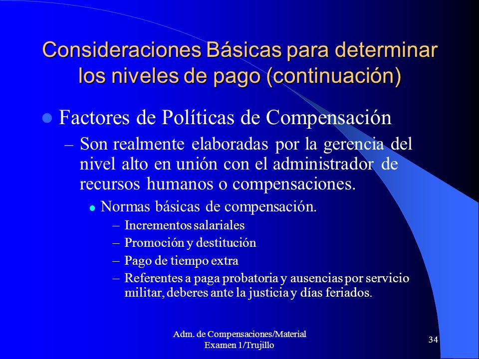 Adm. de Compensaciones/Material Examen 1/Trujillo 34 Consideraciones Básicas para determinar los niveles de pago (continuación) Factores de Políticas