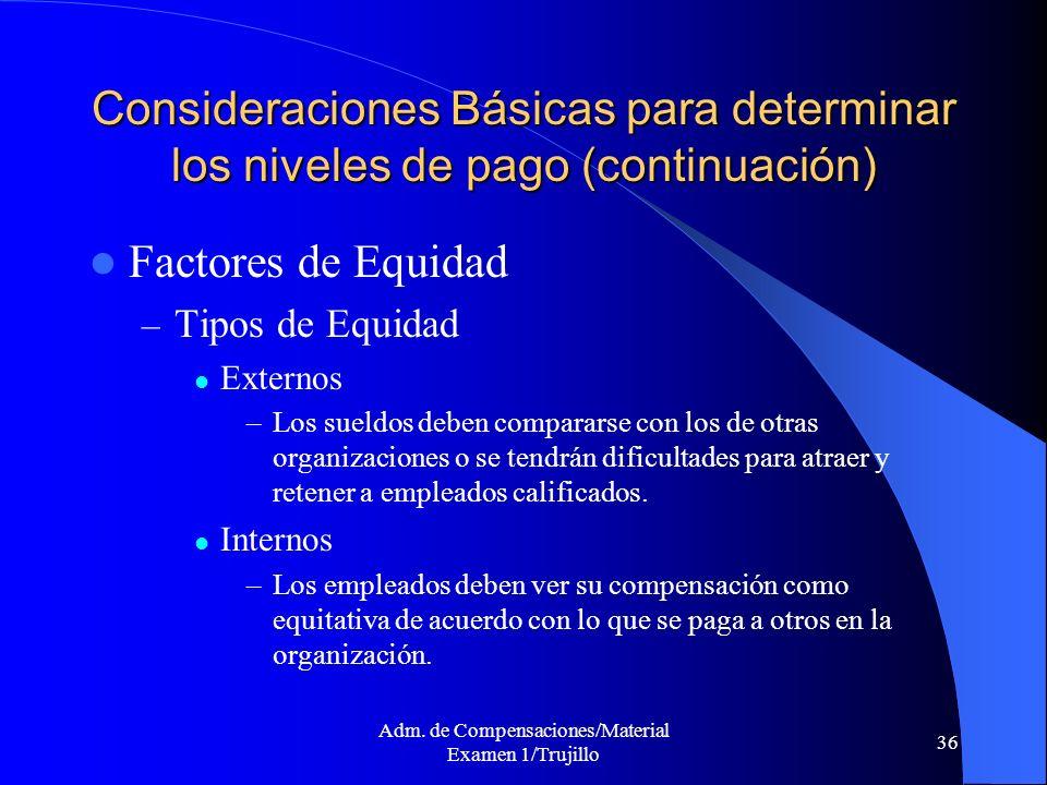 Adm. de Compensaciones/Material Examen 1/Trujillo 36 Consideraciones Básicas para determinar los niveles de pago (continuación) Factores de Equidad –