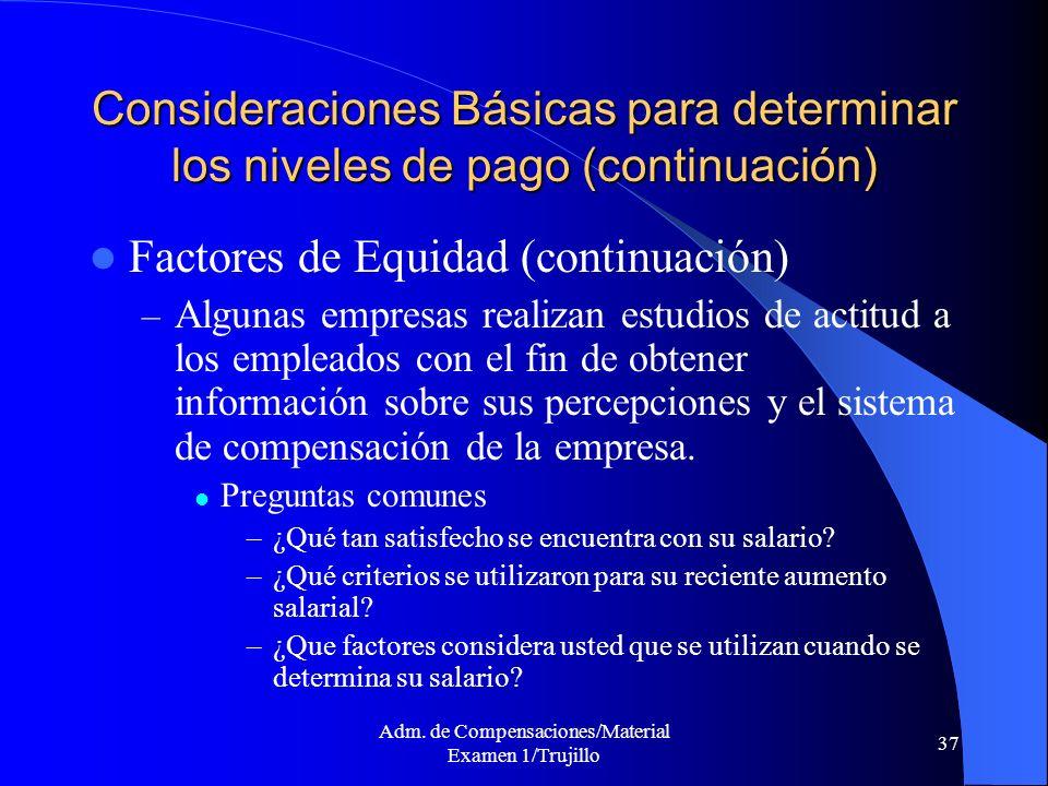 Adm. de Compensaciones/Material Examen 1/Trujillo 37 Consideraciones Básicas para determinar los niveles de pago (continuación) Factores de Equidad (c