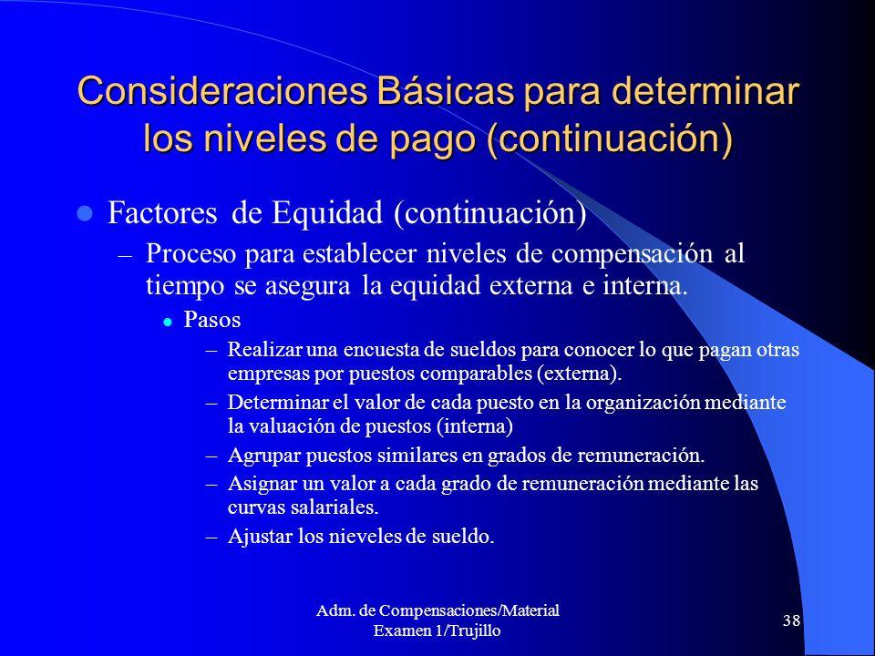 Adm. de Compensaciones/Material Examen 1/Trujillo 38 Consideraciones Básicas para determinar los niveles de pago (continuación) Factores de Equidad (c