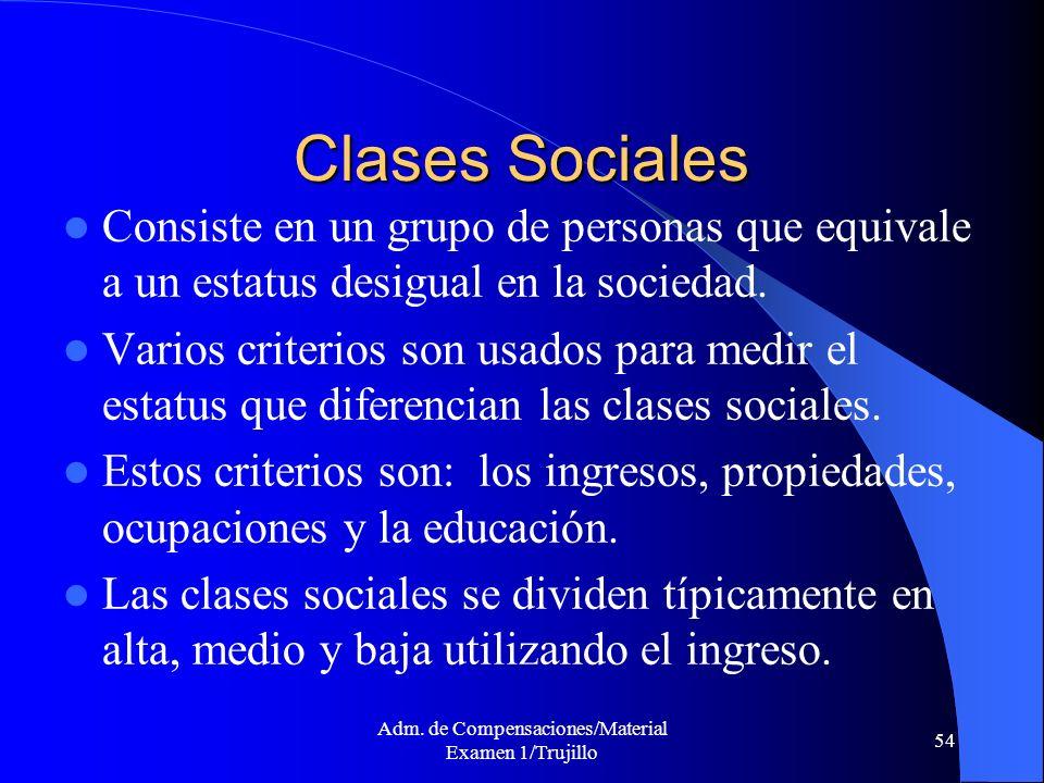 Adm. de Compensaciones/Material Examen 1/Trujillo 54 Clases Sociales Consiste en un grupo de personas que equivale a un estatus desigual en la socieda