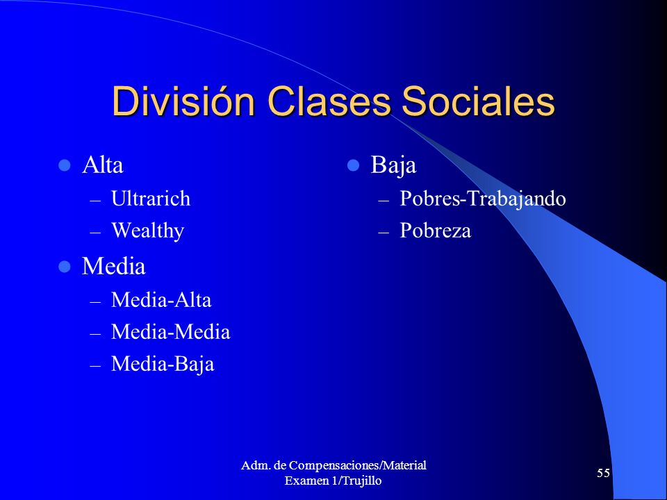 Adm. de Compensaciones/Material Examen 1/Trujillo 55 División Clases Sociales Alta – Ultrarich – Wealthy Media – Media-Alta – Media-Media – Media-Baja