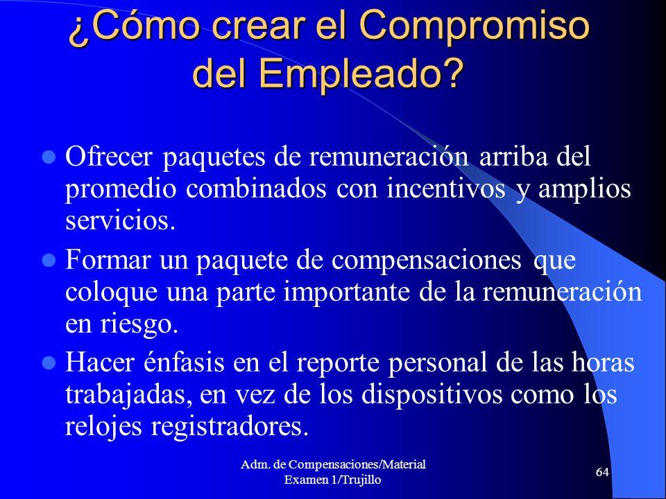 Adm. de Compensaciones/Material Examen 1/Trujillo 64 ¿Cómo crear el Compromiso del Empleado? Ofrecer paquetes de remuneración arriba del promedio comb