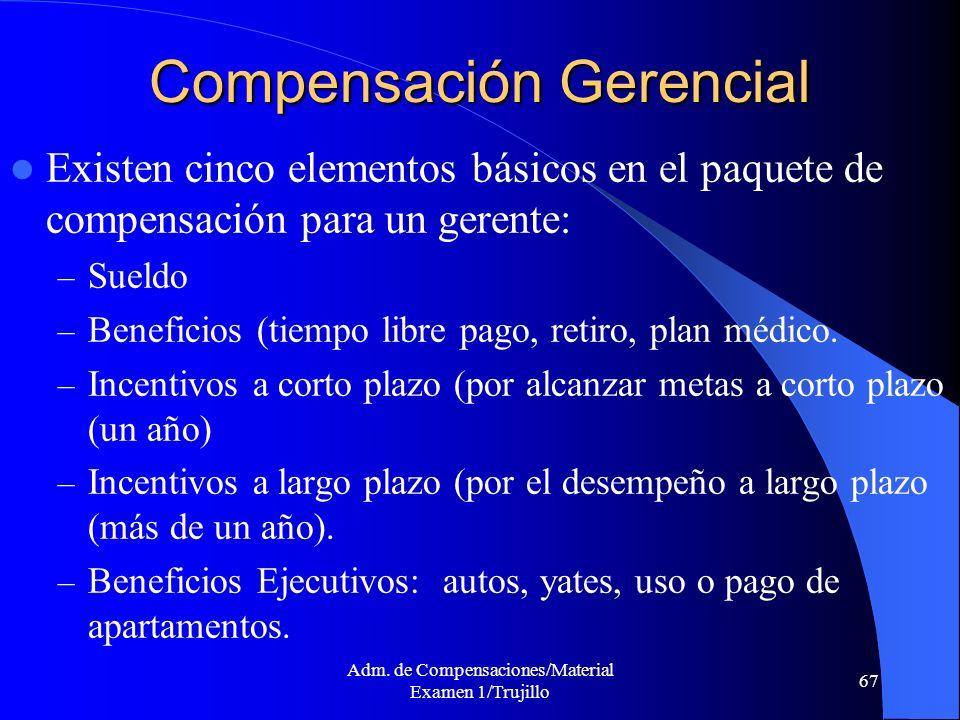 Adm. de Compensaciones/Material Examen 1/Trujillo 67 Compensación Gerencial Existen cinco elementos básicos en el paquete de compensación para un gere
